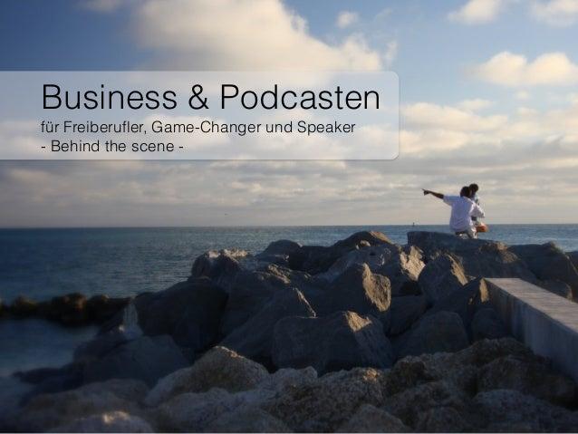 Business & Podcasten  für Freiberufler, Game-Changer und Speaker - Behind the scene -