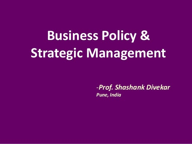 Business Policy & Strategic Management -Prof. Shashank Divekar Pune, India