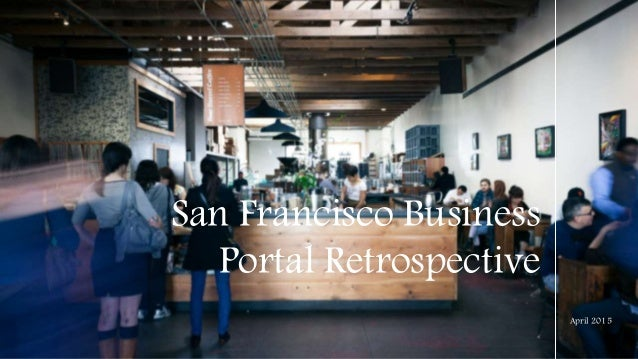 April 2015 San Francisco Business Portal Retrospective