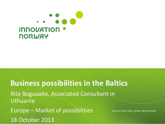 Business possibilities in the Baltics Rita Boguzaite, Associated Consultant in Lithuania Europe – Market of possibilities ...