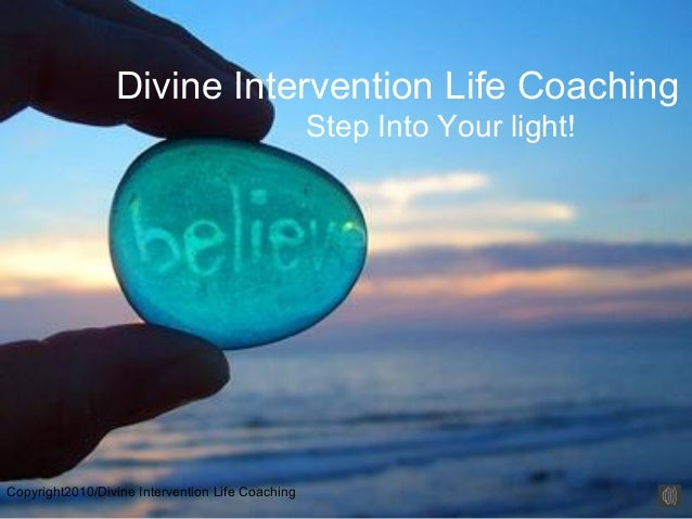 Divine Intervention Life Coaching  Step Into Your light!  Copyright2010/Divine Intervention Life Coaching