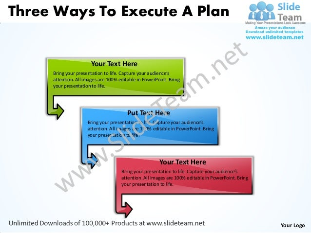 Three Ways To Execute A Plan                      Your Text Here     Bring your presentation to life. Capture your audienc...