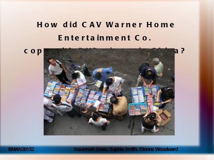 How did CAV Warner Home  Entertainment  Co.  cope with DVD piracy in China?   BMAN20152  Susannah Jones, Sophie Smith, Dio...