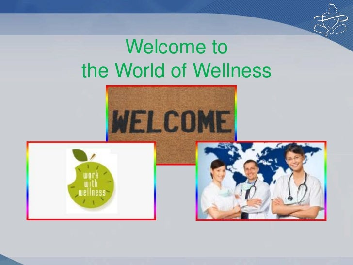 Welcome tothe World of Wellness     Opportunity.