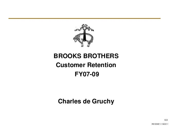 REVISED 1/19/2011 II.0 BROOKS BROTHERS Customer Retention FY07-09 Charles de Gruchy
