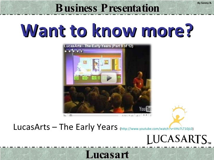 Want to know more? <ul><li>LucasArts – The Early Years  ( http://www.youtube.com/watch?v=VHz7LT10jL0 ) </li></ul>