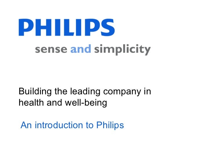 Building the leading company inhealth and well-beingAn introduction to Philips                                  1