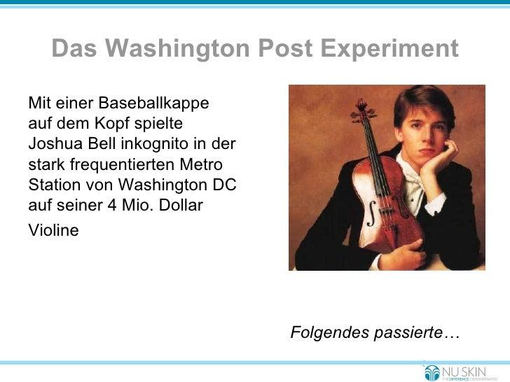 Das Washington Post Experiment <ul><li>Mit einer Baseballkappe auf dem Kopf spielte Joshua Bell inkognito in der stark fre...