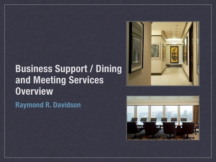 Business Support / Dining and Meeting Services Overview Raymond R. Davidson