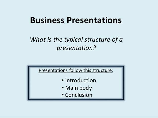 Business Presentations What is the typical structure of a presentation? Presentations follow this structure: • Introductio...