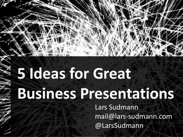1  Audiences Ideas for Great  5 Business Presentations Lars Sudmann mail@lars-sudmann.com @LarsSudmann