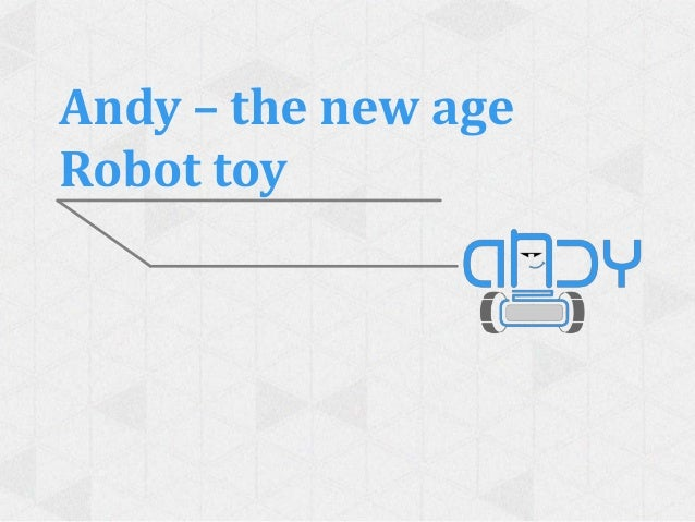 Andy – the new ageRobot toy