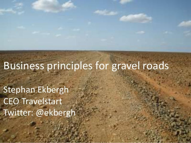 Business principles for gravel roads Stephan Ekbergh CEO Travelstart Twitter: @ekbergh