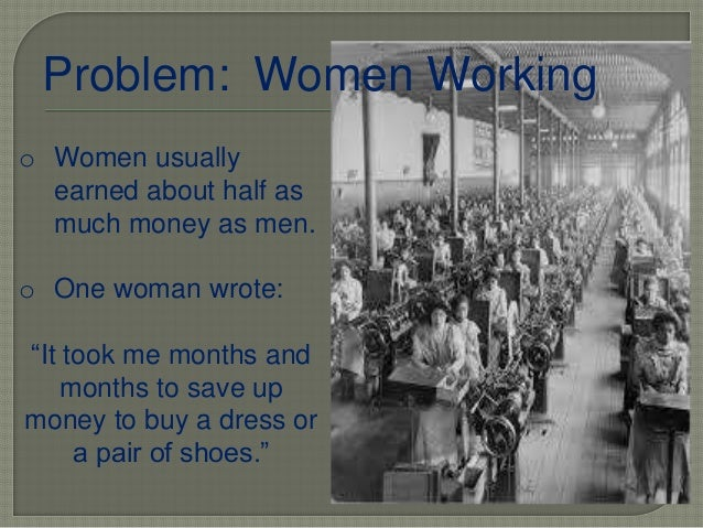 """Problem: Women Working o Women usually earned about half as much money as men. o One woman wrote: """"It took me months and m..."""