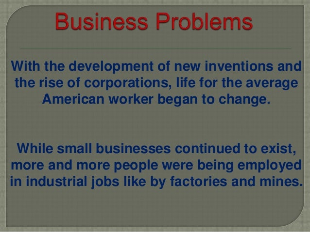 With the development of new inventions and the rise of corporations, life for the average American worker began to change....