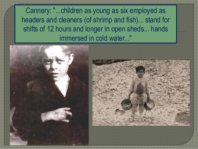 """Cannery: """"...children as young as six employed as headers and cleaners (of shrimp and fish)... stand for shifts of 12 hour..."""