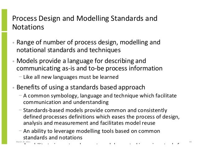 March 25, 2011 40 Process Design and Modelling Standards and Notations • Range of number of process design, modelling and ...