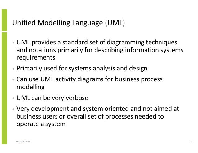 March 25, 2011 47 Unified Modelling Language (UML) • UML provides a standard set of diagramming techniques and notations p...