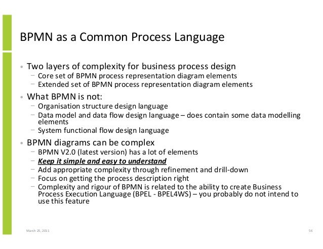March 25, 2011 56 BPMN as a Common Process Language • Two layers of complexity for business process design − Core set of B...
