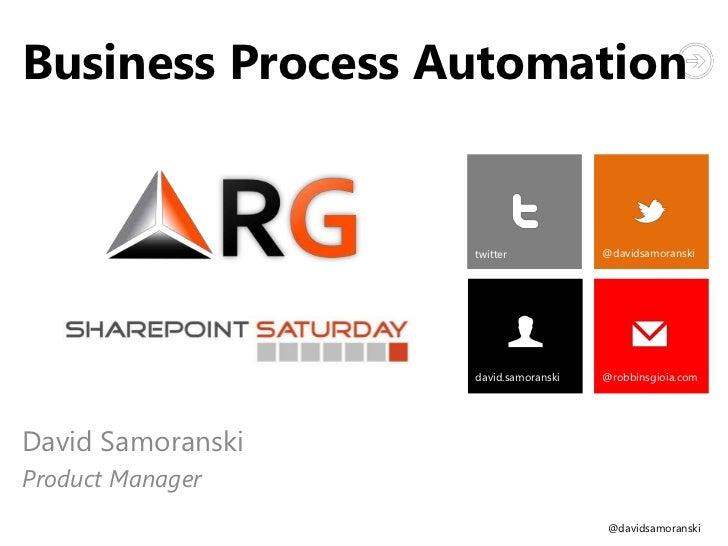 Business Process Automation                   twitter            @davidsamoranski                   david.samoranski   @ro...