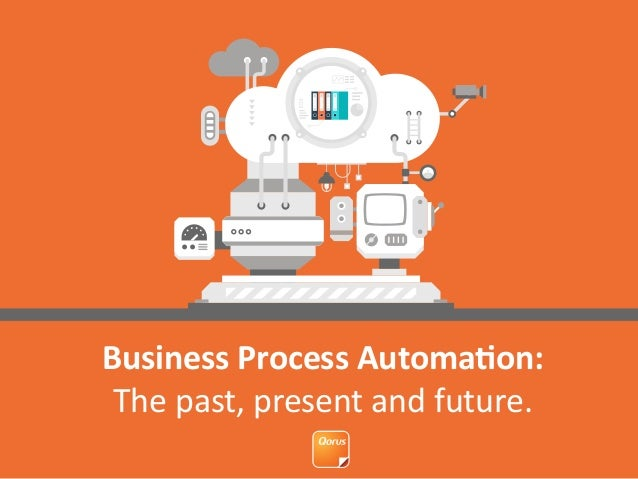 Business Process Automation: The past, present and future.