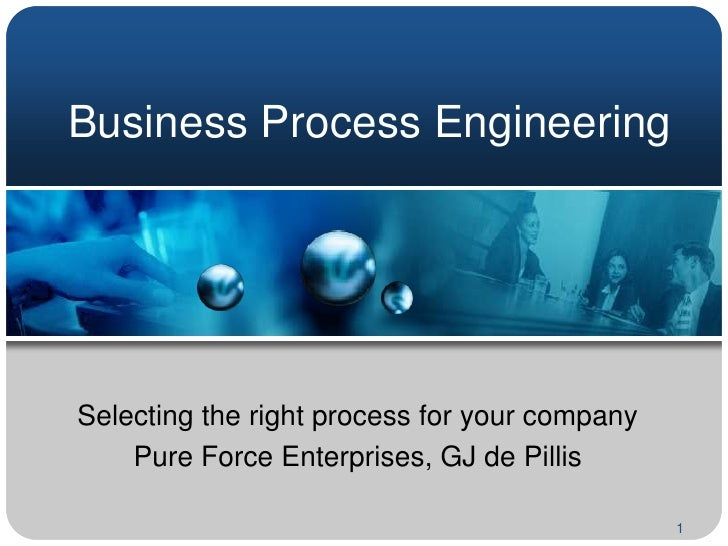 Business Process Engineering<br />Selecting the right process for your company<br />Pure Force Enterprises, GJ de Pillis <...