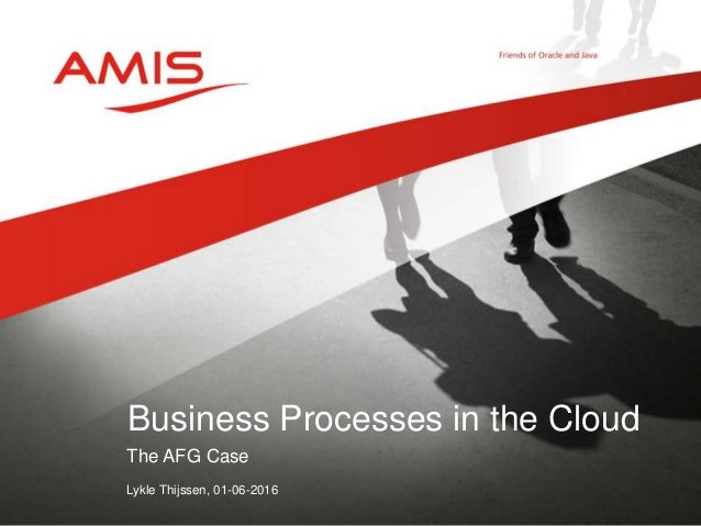 The AFG Case Lykle Thijssen, 01-06-2016 Business Processes in the Cloud