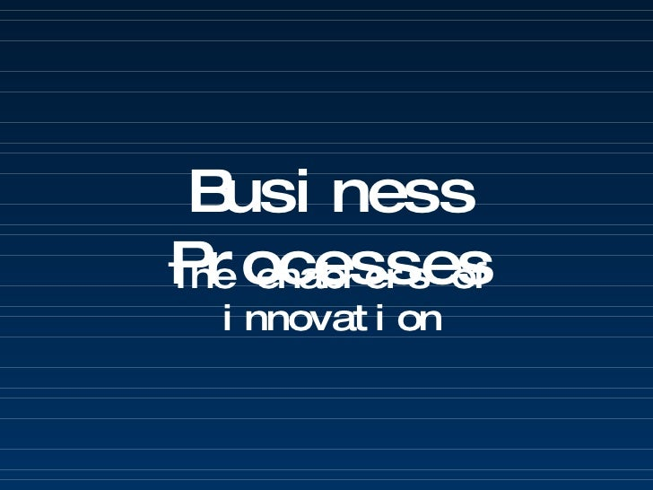 The enablers of innovation Business Processes