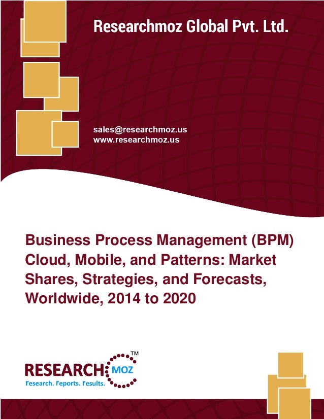 Business Process Management (BPM) Cloud, Mobile, and Patterns: Market Shares, Strategies, and Forecasts, Worldwide, 2014 t...