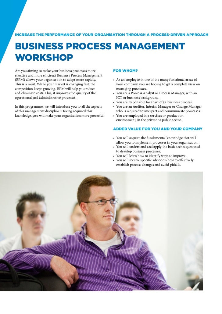 Increase the performance of your organisation through a process-driven approachBusiness Process ManagementWorkshopAre you ...