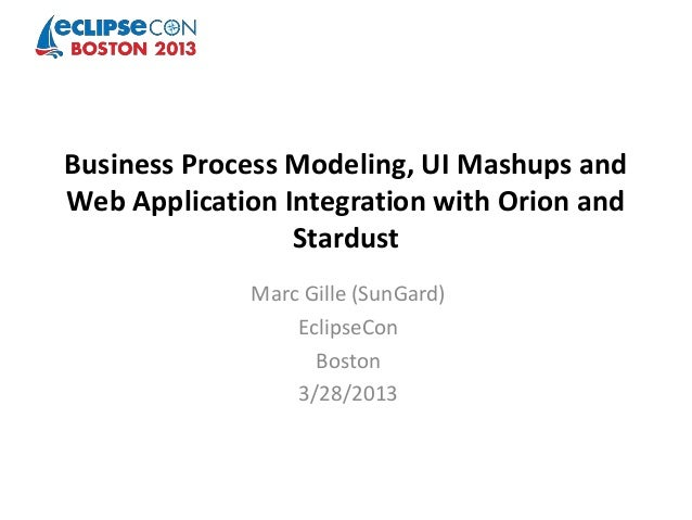 Business Process Modeling, UI Mashups andWeb Application Integration with Orion and                 Stardust             M...