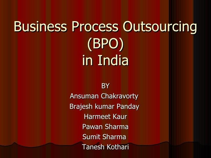 Business Process Outsourcing (BPO) in India <ul><li>BY </li></ul><ul><li>Ansuman Chakravorty </li></ul><ul><li>Brajesh kum...