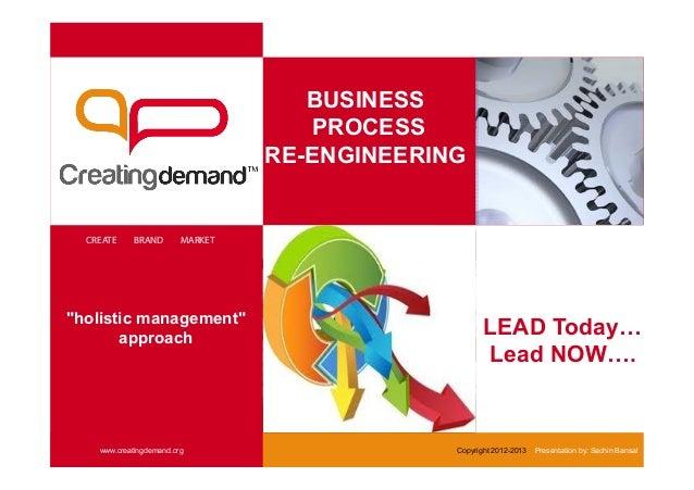 BUSINESSPROCESSRE-ENGINEERINGCREATE BRAND MARKETwww.creatingdemand.org Copyright 2012-2013 Presentation by: Sachin BansalL...