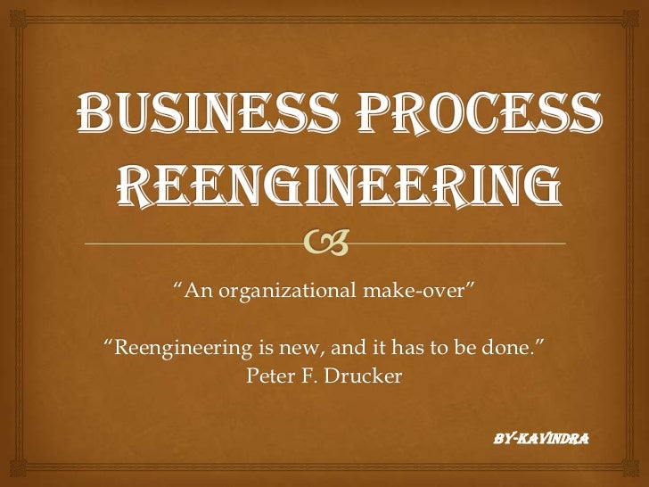 "BUSINESSPROCESSREENGINEERING<br />""An organizational make-over""<br />""Reengineering is new, and it has to be done.""<br />P..."