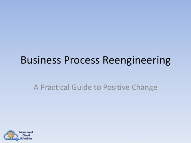 Business Process Reengineering A Practical Guide to Positive Change
