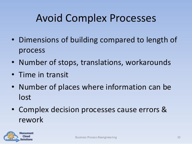 Avoid Complex Processes • Dimensions of building compared to length of process • Number of stops, translations, workaround...