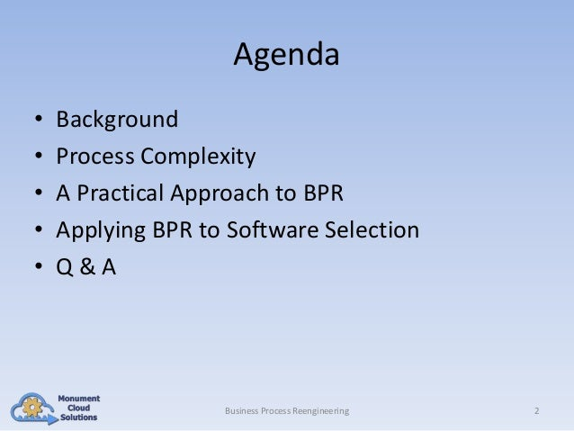 Agenda • • • • •  Background Process Complexity A Practical Approach to BPR Applying BPR to Software Selection Q&A  Busine...