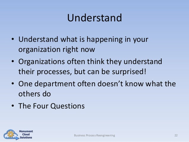 Understand • Understand what is happening in your organization right now • Organizations often think they understand their...