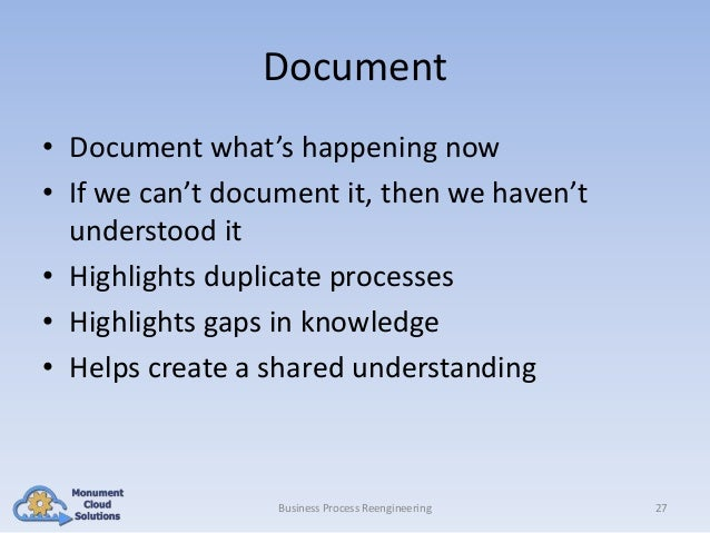 Document • Document what's happening now • If we can't document it, then we haven't understood it • Highlights duplicate p...
