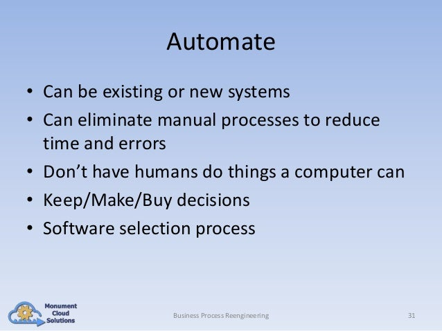 Automate • Can be existing or new systems • Can eliminate manual processes to reduce time and errors • Don't have humans d...