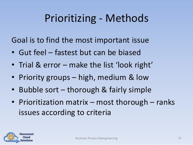 Prioritizing - Methods Goal is to find the most important issue • Gut feel – fastest but can be biased • Trial & error – m...