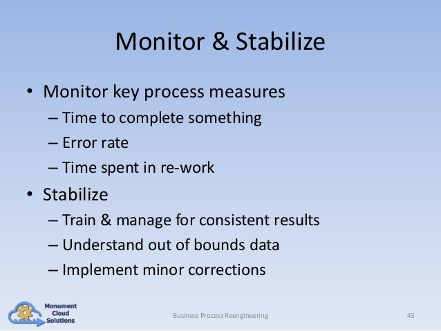 Monitor & Stabilize • Monitor key process measures – Time to complete something – Error rate – Time spent in re-work  • St...