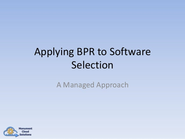 Applying BPR to Software Selection A Managed Approach
