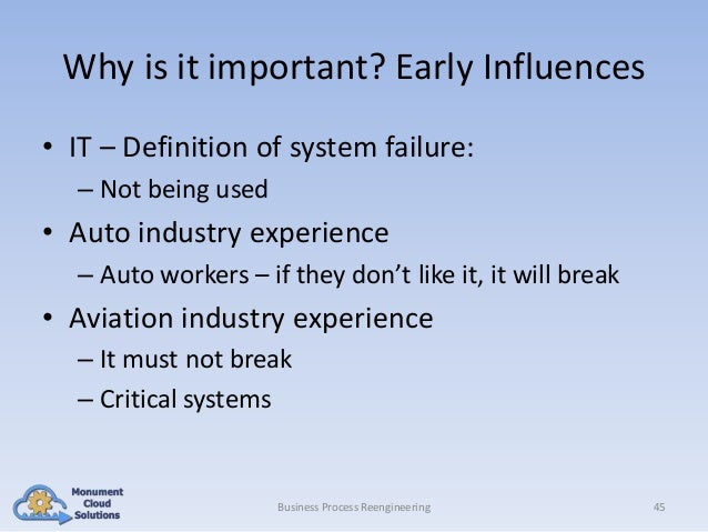 Why is it important? Early Influences • IT – Definition of system failure: – Not being used  • Auto industry experience – ...