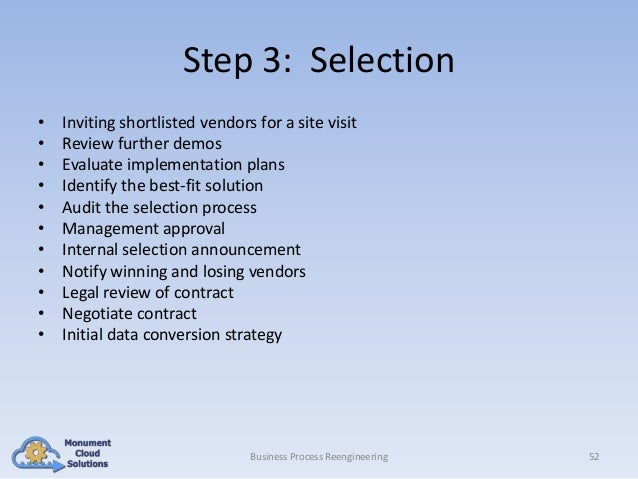 Step 3: Selection • • • • • • • • • • •  Inviting shortlisted vendors for a site visit Review further demos Evaluate imple...