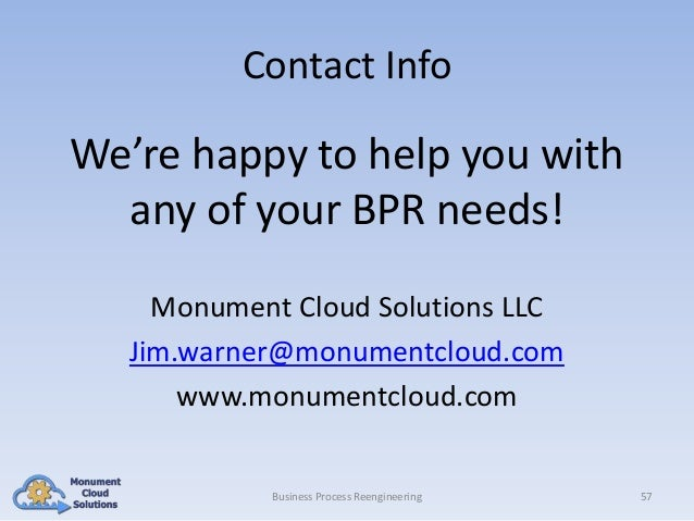 Contact Info  We're happy to help you with any of your BPR needs! Monument Cloud Solutions LLC Jim.warner@monumentcloud.co...