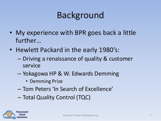 Background • My experience with BPR goes back a little further… • Hewlett Packard in the early 1980's: – Driving a renaiss...