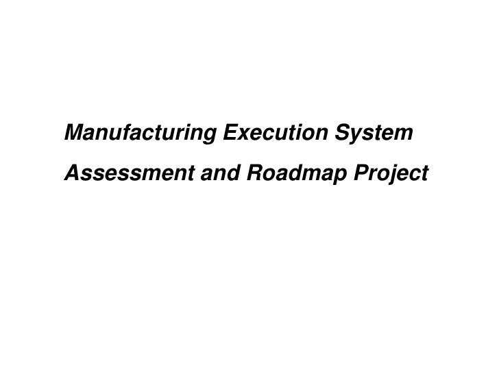 Manufacturing Execution System <br />Assessment and Roadmap Project<br />