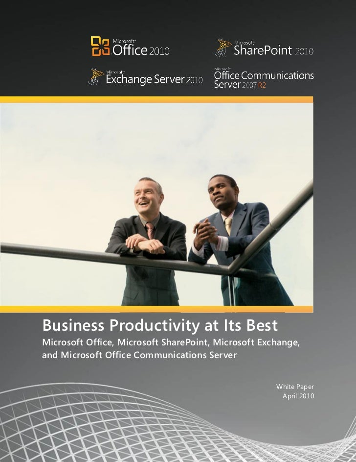 Business Productivity at Its BestMicrosoft Office, Microsoft SharePoint, Microsoft Exchange,and Microsoft Office Communica...