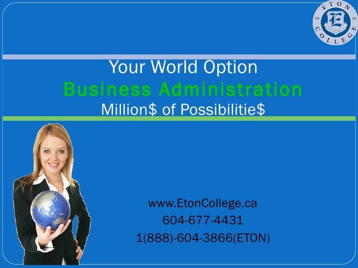 www.EtonCollege.ca 604-677-4431 1(888)-604-3866(ETON) Your World Option Business Administration Million$ of Possibilitie$